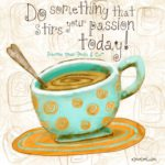 Do something today that stirs your passion